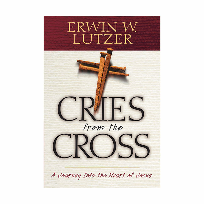 CRIES FROM THE CROSS by Erwin W. Lutzer