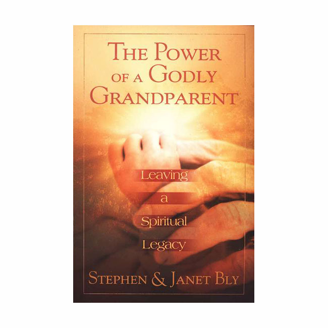 THE POWER OF A GODLY GRANDPARENT by Stephen and Janet Bly