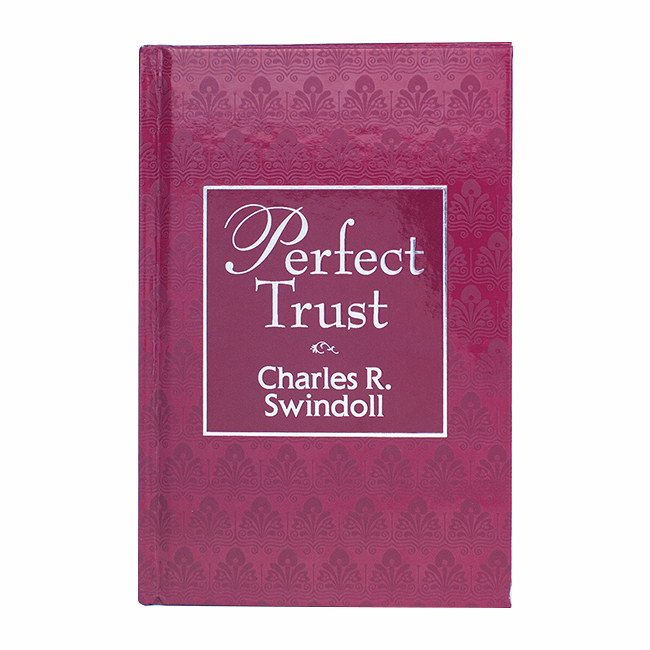 PERFECT TRUST: Ears to Hear, Hearts to Trust and Minds to Rest in Him, hardback book