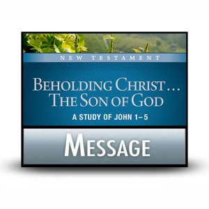 Beholding Christ . . . The Son of God message