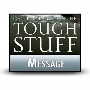 Getting Through the Tough Stuff message