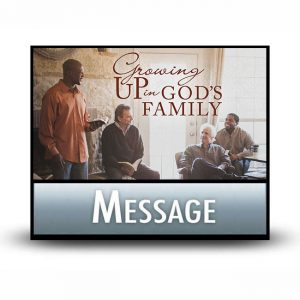 Growing Up in God's Family! message