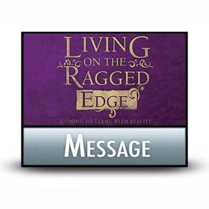 Living on the Ragged Edge message