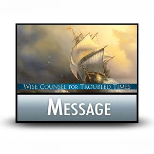 Wise Counsel for Troubled Times message