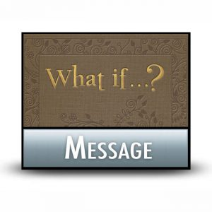 What if . . . ? message