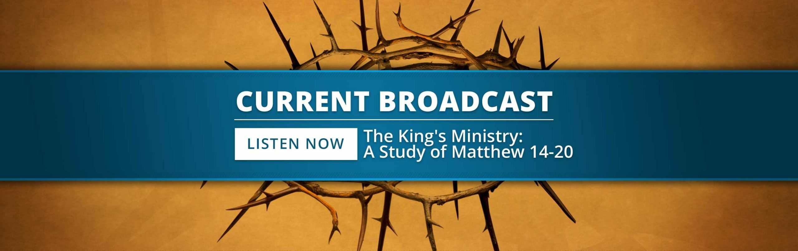 Current Broadcast: The King's Ministry—A Study of Matthew 14-20